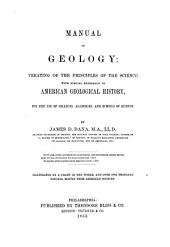 Manual of Geology:: Treating of the Principles of the Science with Special Reference to American Geological History, for the Use of Colleges, Academies, and Schools of Science