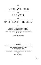 The cause and cure of Asiatic or malignant cholera: Volume 2