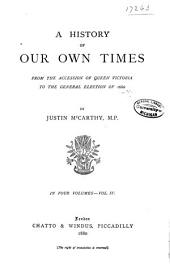A History of Our Own Times from the Accession of Queen Victoria to the General Election of 1880: Volume 4