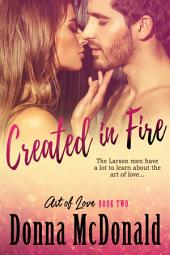 Created In Fire (Romantic Comedy, Contemporary Romance): Book Two of the Art Of Love Series