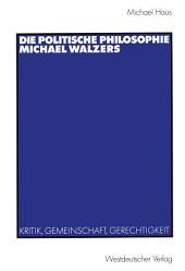 Die politische Philosophie Michael Walzers: Kritik, Gemeinschaft, Gerechtigkeit