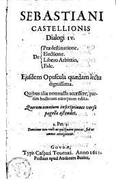 Dialogi de praedestinatione, electione, libero arbitrio et fide; ejusdem opuscula
