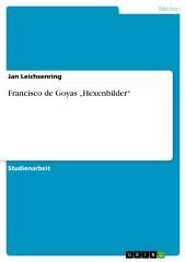 """Francisco de Goyas """"Hexenbilder"""""""