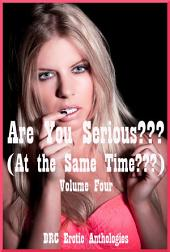 Are You Serious??? (At the Same Time???) Volume Four: Five Double Team Stories