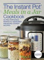 The Instant Pot® Meals in a Jar Cookbook
