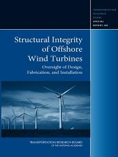 Structural Integrity of Offshore Wind Turbines: Oversight of Design, Fabrication, and Installation - Special Report 305