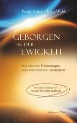 Geborgen in der Ewigkeit  Wie Nahtod Erfahrungen das Bewusstsein ver  ndern PDF