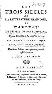 Les trois siècles de la littérature françoise ou Tableau de l'esprit de nos écrivains: Volume 2