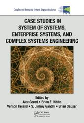 Case Studies in System of Systems  Enterprise Systems  and Complex Systems Engineering PDF
