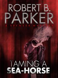Taming A Sea Horse A Spenser Mystery  Book PDF