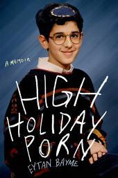 High Holiday Porn: A Memoir