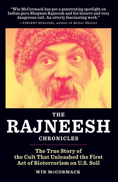 Download The Rajneesh Chronicles  The True Story of the Cult that Unleashed the First Act of Bioterrorism on U S  Soil Book