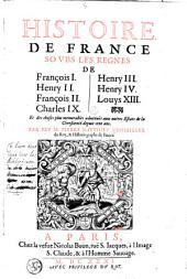 Histoire de France soubs les regnes de François I. Henry II ... Louys XIII: et des choses plus mémorables advenuës aux autres estats de la chrestienté depuis cent ans, Volume1