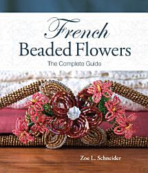 French Beaded Flowers   The Complete Guide PDF