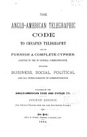 The Anglo American Telegraphic Code to Cheapen Telegraphy and to Furnish a Complete Cypher PDF