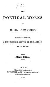The Poetical Works of John Pomfret. To which is Prefixed a Biographical Sketch of the Author, by the Editor. Magnet Edition