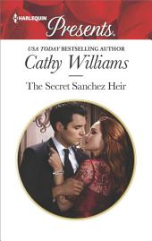 The Secret Sanchez Heir: A sensual story of passion and romance