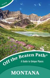 Montana Off the Beaten Path®: A Guide to Unique Places, Edition 9