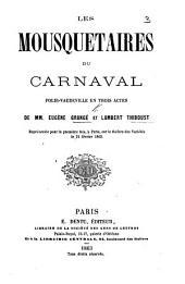 Les Mousquetaires du Carnaval, folie-vaudeville en trois actes, etc