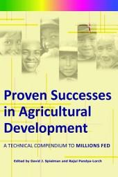 Proven Successes in Agricultural Development: A Technical Compendium to Millions Fed