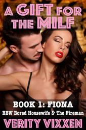 A Gift for the MILF: Book 1 Fiona: BBW Bored Housewife and the Fireman