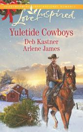 Yuletide Cowboys: The Cowboy's Yuletide Reunion\The Cowboy's Christmas Gift