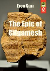 The Epic of Gilgamesh: The Epic of Gilgamesh is an epic poem from ancient Mesopotamia.