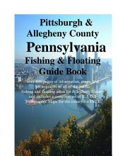 Pittsburgh & Alleghany County Pennsylvania Fishing & Floating Guide Book: Complete fishing and floating information for Alleghany County Pennsylvania
