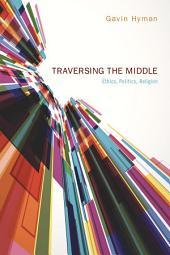 Traversing the Middle: Ethics, Politics, Religion