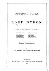 The Poetical Works of Lord Byron. Collected and Arranged with Notes by Sir Walter Scott, Lord Jeffrey [and Others] ... New and Complete Edition. With Portrait and Illustrative Engravings