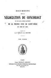 Documents sur la négociation du concordat et sur les autres rapports de la France avec le Saint-Siège en 1800 et 1801: Volume1