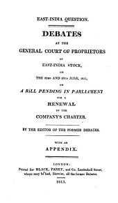 Debates at the East-India House, During the Negociation for a Renewal of the East-India Company's Charter: Held at Various Courts of Proprietors of East-India Stock, in the Year 1813, Volume 2