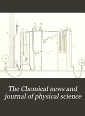 The Chemical News and Journal of Physical Science: Volume 67