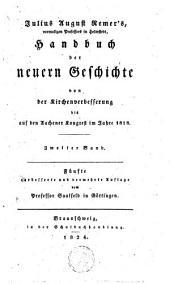 Handbuch der neuern Geschichte von der Kirchenverbesserung bis auf den Aachener Kongress im Jahre 1818: Volume 2