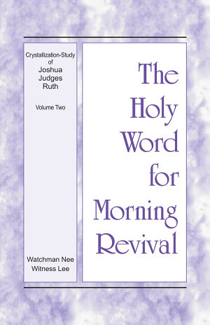 The Holy Word for Morning Revival   Crystallization study of Joshua  Judges  Ruth  Volume 2