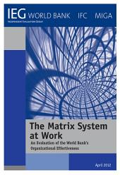 The Matrix System at Work: An Evaluation of the World Bank s Organizational Effectiveness