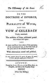 The Oeconomy of the Sexes. Or the Doctrine of Divorce, the Plurality of Wives, and the Vow of Celebacy Freely Examined. ...