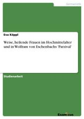 Weise, heilende Frauen im Hochmittelalter und in Wolfram von Eschenbachs 'Parzival'