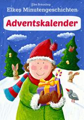 Elkes Minutengeschichten - Adventskalender: 24 kurze Advents- und Weihnachtsgeschichten