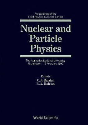Nuclear And Particle Physics  Proceedings Of The Third Physics Summer School PDF