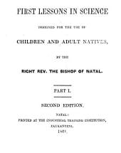First lessons in science designed for the use of ... natives, by the bp. of Natal