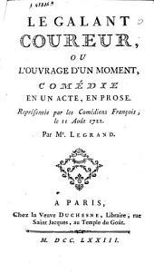 Le galant coureur, ou l'ouvrage d'un moment: comédie en un acte et en prose