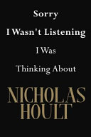 Sorry I Wasn t Listening I Was Thinking about Nicholas Hoult
