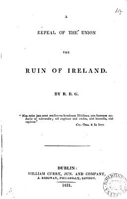 A Repeal of the Union the Ruin of Ireland