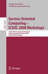 Service-Oriented Computing - ICSOC 2008 Workshops: ICSOC 2008, International Workshops, Sydney, Australia, December 1st, 2008. Revised Selected Papers.