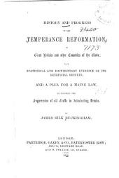 History and Progress of the Temperance Reformation: In Great Britain and Other Countries of the Globe; with Statistical and Documentary Evidence of Its Beneficial Results; and a Plea for a Maine Law, to Enforce the Suppression of All Traffic in Intoxicating Drinks