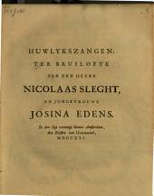 Huwlykszangen, ter bruilofte van den heere Nicolaas Sleght, en jongkvrouwe Josina Edens: In den egt vereenigt binnen Amsterdam, den eersten van grasmaand, MDCCXXI.