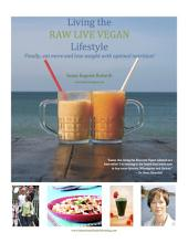 Living the Raw Live Vegan Lifestyle: Finally Eat More and Lose More Weight with Optimal Nutrition!