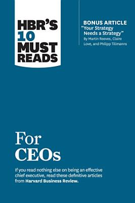 HBR s 10 Must Reads for CEOs  with bonus article  Your Strategy Needs a Strategy  by Martin Reeves  Claire Love  and Philipp Tillmanns