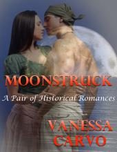 Moonstruck: A Pair of Historical Romances